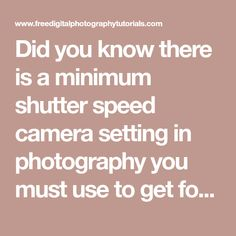 Did you know there is a minimum shutter speed camera setting in photography you must use to get focused shots? Find out what it is in this free tutorial.