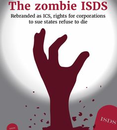 """The zombie ISDS – rebranded as ICS, rights for corporations to sue states refuse to die"" shows how the push for foreign investor privileges in EU trade talks such as the proposed EU-US TTIP deal continues as the Commission attempts to rebrand the politically untenable investor-state dispute settlement (ISDS) as an ""Investment Court System"" (ICS). An unprecedented Europe-wide controversy over the democratic threat posed by ISDS led to last autumn's rebranding of ISDS as ICS in an attempt to…"