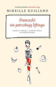 Francuzki nie potrzebują liftingu. Sekrety piękna i radości życia w każdym wieku-Guiliano Mireille Online Marketing, Coaching, Convenience Store, Reading, Books, Google, Literatura, Author, Training