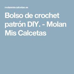 Bolso de crochet patrón DIY. - Molan Mis Calcetas