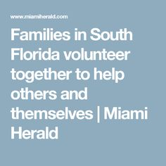 Families in South Florida volunteer together to help others and themselves | Miami Herald