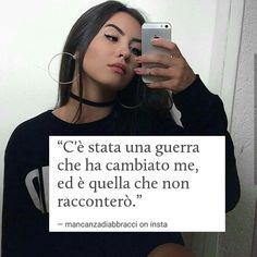 C'è stata una guerra che ha cambiato me, ed è quella che non racconterò. Tumblr Love, Italian Quotes, Jordyn Jones, Foto Instagram, Tumblr Quotes, Girly Quotes, News Songs, Sentences, Life Lessons