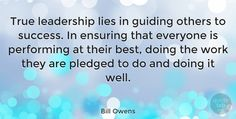 "Bill Owens: ""True leadership lies in guiding others to success. In ensuring that… #Ensuring #Guiding #quotes #quotetab #quotes #quotetab"