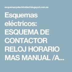 Esquemas eléctricos: ESQUEMA DE CONTACTOR RELOJ HORARIO MAS MANUAL /AUTOMATICO