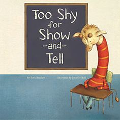 Too Shy for Show-and-Tell by Beth Bracken. For ages 4-6. Sam is a quiet little boy who hates show-and-tell. Just thinking about it makes his stomach hurt. Sam must find a way to conquer his fear of show-and-tell.