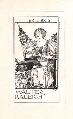Robert Anning Bell (1863-1933). Bookplate of Sir Walter Alexander Raleigh (1861 – 1922),  English philologist, poet, and author. Before 1916
