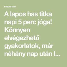 A lapos has titka napi 5 perc jóga! Könnyen elvégezhető gyakorlatok, már néhány nap után látható az eredmény! - Ketkes.com Yoga Fitness, Health Fitness, Belly Fat Burner Workout, Health Tips, Pilates, Gym, Sports, Teas, Diet