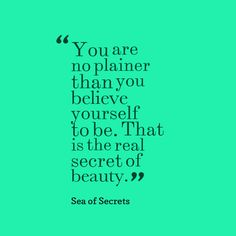 """""""You are no plainer than you believe yourself to be,"""" the duchess tells Oriel. """"That is the real secret of beauty. Beauty Secrets, Believe In You, The Secret, Sunshine, Novels, Romance, Victorian, Sea, Words"""