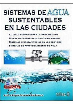 """Gleason Espínola, José Arturo. """"Sistemas de agua sustentables en las ciudades"""" 2014"""