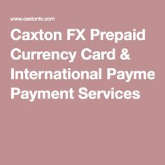 Caxton FX Prepaid Currency Card & International Payment Services