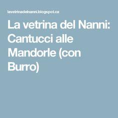 La vetrina del Nanni: Cantucci alle Mandorle (con Burro)