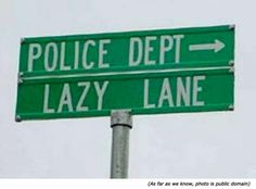 Funny road signs, funny police signs, and funny street names: Police Department. Lazy Lane!