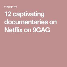 12 captivating documentaries on Netflix on 9GAG