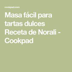 Masa fácil para tartas dulces Receta de Norali - Cookpad