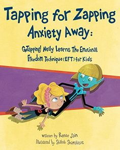Tapping for Zapping Anxiety Away: GoTapping! Nelly Learns the Emotional Freedom Technique (EFT) for Kids by Renee Jain http://www.amazon.com/dp/B0143HSMCI/ref=cm_sw_r_pi_dp_Y6l5wb1DZ7JQ1