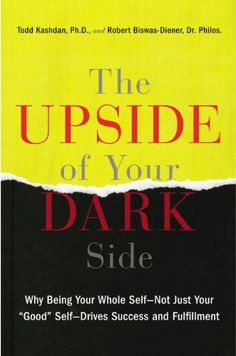 """The Upside of Your Dark Side: Why Being Your Whole Self--Not Just Your """"Good"""" Self--Drives Success and Fulfillment by Todd Kashdan Ph.D.,http://www.amazon.com/dp/1594631735/ref=cm_sw_r_pi_dp_q8-stb13YDSNSEEC"""
