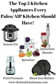 Here are the Top 5 Kitchen Appliances every kitchen especially a Paleo/AIP kitchen should have. Read here why & what I use them for! www.thehealthnutmama.com