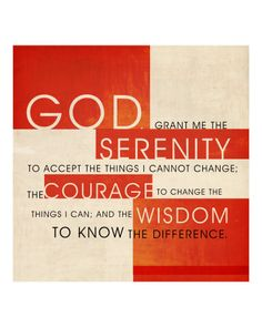 i love the serenity prayer. i could never not have it up in my house somewhere. it helps me so much!