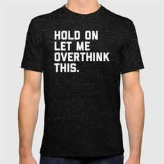 Overthink This Funny Quote T-shirt