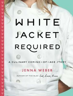 """White Jacket Required: A Culinary Coming-of-Age Story by Jenna Weber (of http://eatliverun.com fame)..  """"A great read! turns out the author is pretty cute too"""" <---thanks, @Adam Beaugh ;)"""