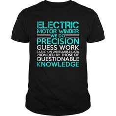 ELECTRIC MOTOR WINDER WE DO PRECISION GUESS WORK KNOWLEDGE T-Shirts, Hoodies. SHOPPING NOW ==► https://www.sunfrog.com/Jobs/ELECTRIC-MOTOR-WINDER-Precision2-P4-Black-Guys.html?id=41382