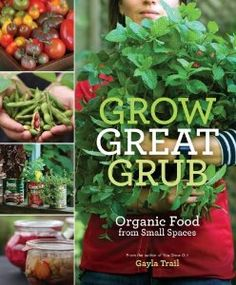 Grow Great Grub: Organic Food from Small Spaces: Gayla Trail: 9780307452016: Amazon.com: Books