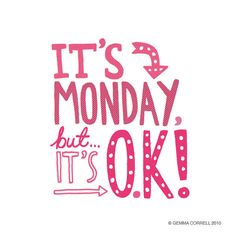 I rather like Mondays - I get a little excited by new beginnings :)