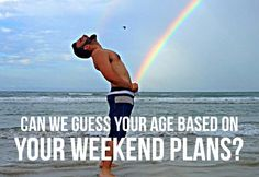 Can We Guess Your Age Based On Your Weekend Plans?