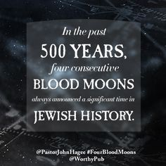 """In the past 500 years, four consecutive blood moons always announced a significant time in Jewish history."" #FourBloodMoons by @PastorJohnHagee"