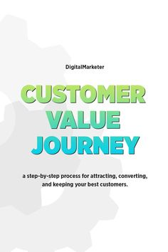 The Customer Value Journey is an 8-step path that people travel as they discover your brand, build a relationship with you, and become buyers and raving fans.