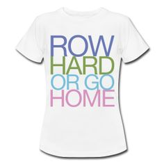 Row Hard Or Go Home - Women's Rowing T-Shirt ~ 1409