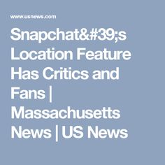 Snapchat's Location Feature Has Critics and Fans   Massachusetts News   US News