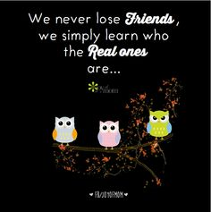 We never lose friends, we simply learn who the real ones are... #friendship #love #life #journey #truth #true #vickireece #joyofmom