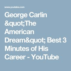 """George Carlin """"The American Dream"""" Best 3 Minutes of His Career - YouTube"""