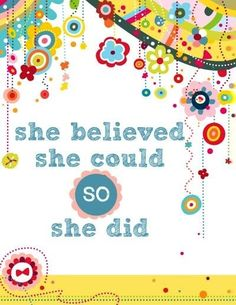 """She believed she could so she did"""" quote"""