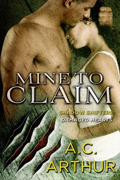 Mine to Claim - A.C. Arthur. New Adult stories set in the Shadow Shifters world