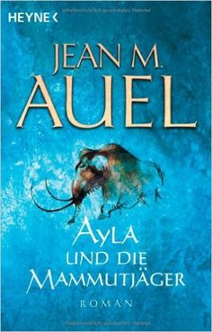 Ayla und die Mammutjäger: Ayla 3 Ayla - Die Kinder der Erde, Band 3: Amazon.de: Jean M. Auel: Bücher