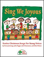 Sing We Joyous - Festive Christmas Songs For Young Voices by Teresa Jennings, John Riggio, Karl Hitzemann, and Mike Wilson