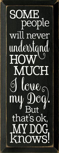 Some people will never understand how much I love my dog... Wooden Sign