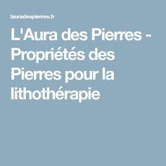 L'Aura des Pierres - Propriétés des Pierres pour la lithothérapie