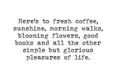 Here's to the simple pleasures of life