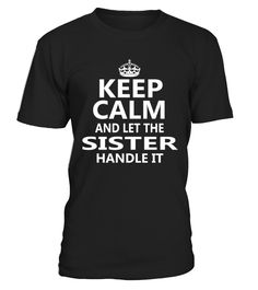 Sister - Keep Calm  sister#tshirt#tee#gift#holiday#art#design#designer#tshirtformen#tshirtforwomen#besttshirt#funnytshirt#age#name#october#november#december#happy#grandparent#blackFriday#family#thanksgiving#birthday#image#photo#ideas#sweetshirt#bestfriend#nurse#winter#america#american#lovely#unisex#sexy#veteran#cooldesign#mug#mugs#awesome#holiday#season#cuteshirt