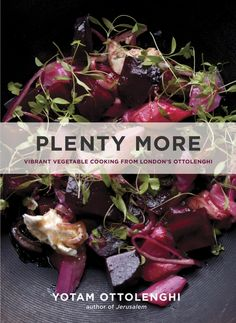 Plenty More by Yotam Ottolenghi, amazing recipes and beautiful photographs of creative vegetable cooking.