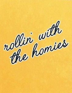 """fun inspirational quotes for women """"rollin' with the homies"""""""