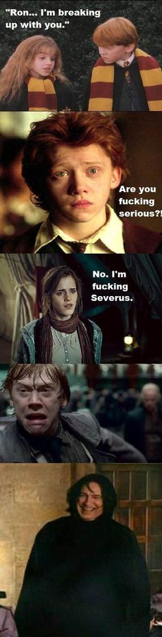 Ron I'm breaking up with you no I'm severus