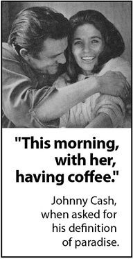 "Johnny and June.  #love #quote #zappos | ""This morning, having coffee, with her."" ~Johnny Cash, when asked for his description of paradise"