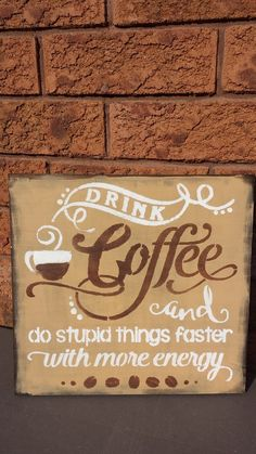 Coffee Humor Sign – Kimber Creations Funny Wood Signs, Office Signs, Laugh At Yourself, Coffee Drinkers, Kitchen Signs, Coffee Humor, Gag Gifts, How To Look Pretty, Drinks