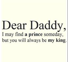 Dad im growing older and you cant stop that and i will find a guy. But that guy will never take your place as my king
