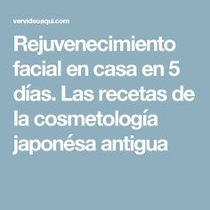 Rejuvenecimiento facial en casa en 5 días. Las recetas de la cosmetología japonésa antigua