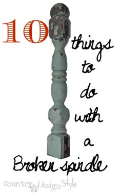 Broken spindles??  Here's 10 things to do with a broken spindle.  http://countrydesignstyle.com Totally a repurposing post!